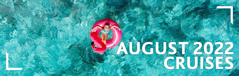August 2022 Cruises