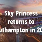 Princess Cruises Return To Europe & Southampton In 2023