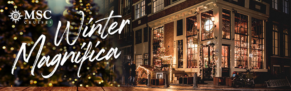 MSC MAGNIFICA TO OFFER THE ULTIMATE WINTER CITY GETAWAY IN NORTHERN EUROPE